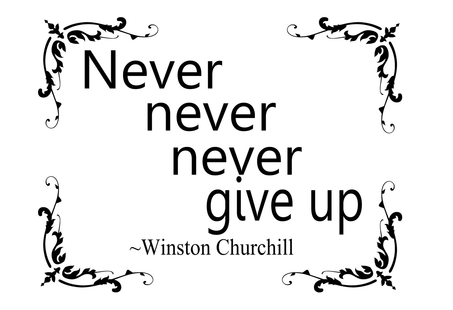 "never never give up reasons and The expression ""never, never give up"" means to keep trying and never stop working for your goals do you agree or disagree with this statement do you agree or disagree with this statement use specific reasons and examples to support your answer."